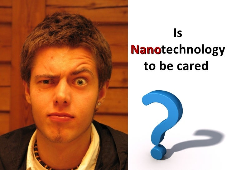 Who Cares About Nanotechnology ?