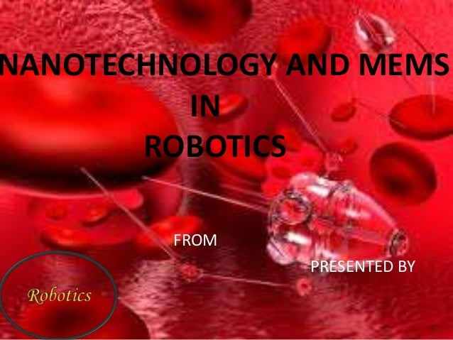 NANOTECHNOLOGY AND MEMSINROBOTICSFROMPRESENTED BY