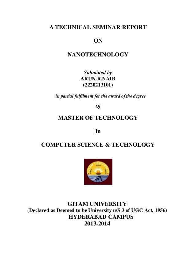 A TECHNICAL SEMINAR REPORT ON NANOTECHNOLOGY Submitted by ARUN.R.NAIR (2220213101) in partial fulfilment for the award of ...