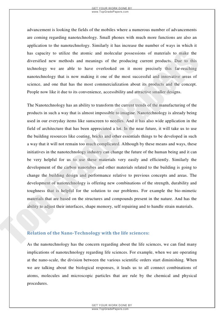 the ethics of nanotechnology essay To some extent, the ethical issues faced by nanotechnology reflect issues familiar to most emerging technologies yet the hopes raised, and promises made, by nanotechnology are so great that these issues are potentially of a different order of magnitude for example, questions of medical ethics and.