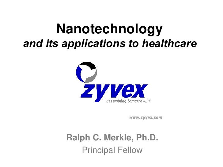 Nanotechnology and its applications to healthcare Ralph C. Merkle, Ph.D. Principal Fellow