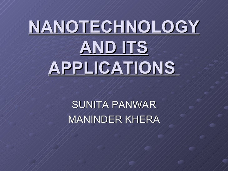 NANOTECHNOLOGY AND ITS APPLICATIONS   SUNITA PANWAR MANINDER KHERA