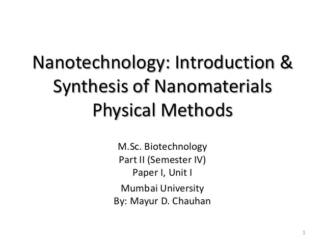 Nanotechnology: Introduction & Synthesis of Nanomaterials Physical Methods M.Sc. Biotechnology Part II (Semester IV) Paper...