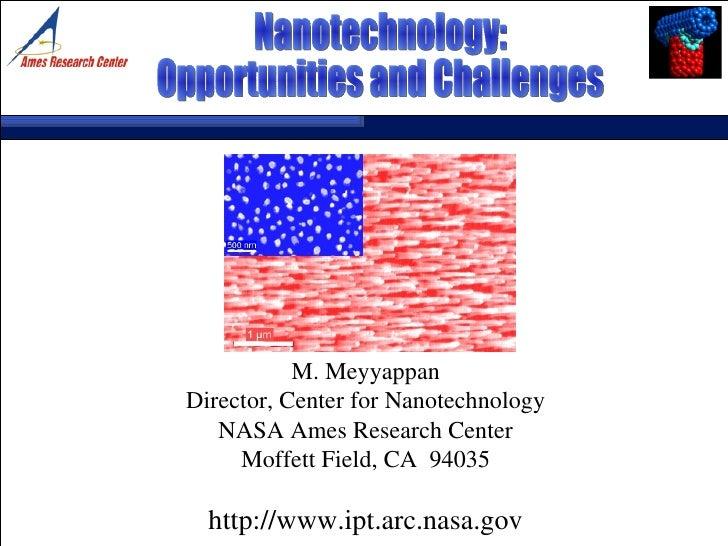 M. Meyyappan Director, Center for Nanotechnology NASA Ames Research Center Moffett Field, CA  94035 http://www.ipt.arc.nas...