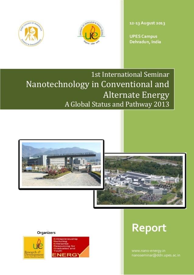 Organizers 12-13 August 2013 UPES Campus Dehradun, India Report www.nano-energy.in nanoseminar@ddn.upes.ac.in 1st Internat...