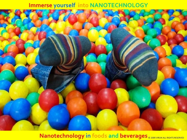 Immerse  yourself  into   NANOTECHNOLOGY  Nanotechnology  in  foods   and   beverages © 2009 VIRUN ALL RIGHTS RESERVED