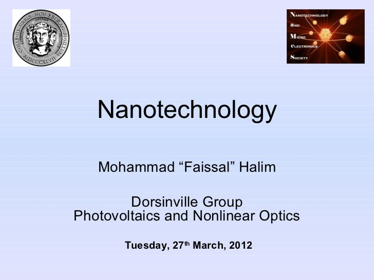 "Nanotechnology   Mohammad ""Faissal"" Halim        Dorsinville GroupPhotovoltaics and Nonlinear Optics       Tuesday, 27th M..."