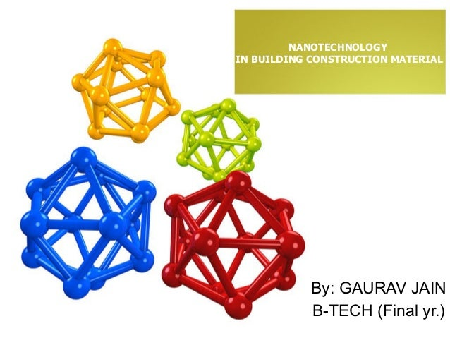 NANOTECHNOLOGYIN BUILDING CONSTRUCTION MATERIAL           By: GAURAV JAIN           B-TECH (Final yr.)