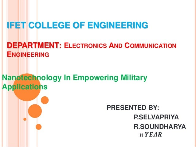 IFET COLLEGE OF ENGINEERING DEPARTMENT: ELECTRONICS AND COMMUNICATION ENGINEERING Nanotechnology In Empowering Military Ap...