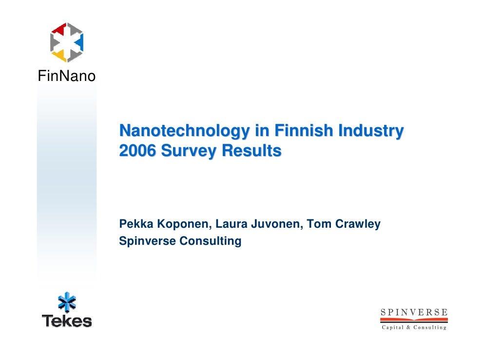 FinNano             Nanotechnology in Finnish Industry           2006 Survey Results              Pekka Koponen, Laura Juv...