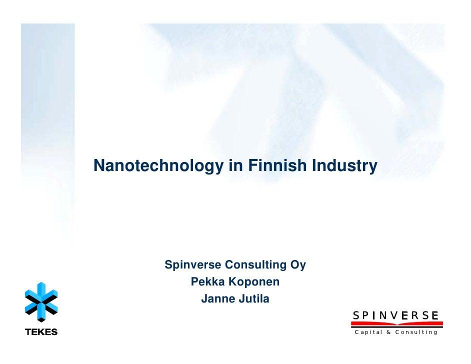 Nanotechnology in Finnish Industry             Spinverse Consulting Oy             Pekka Koponen               Janne Jutil...