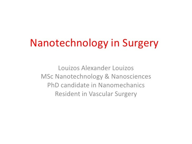 Nanotechnology in Surgery<br />Louizos Alexander Louizos<br />ΜSc Nanotechnology & Nanosciences<br />PhD candidate in Nano...