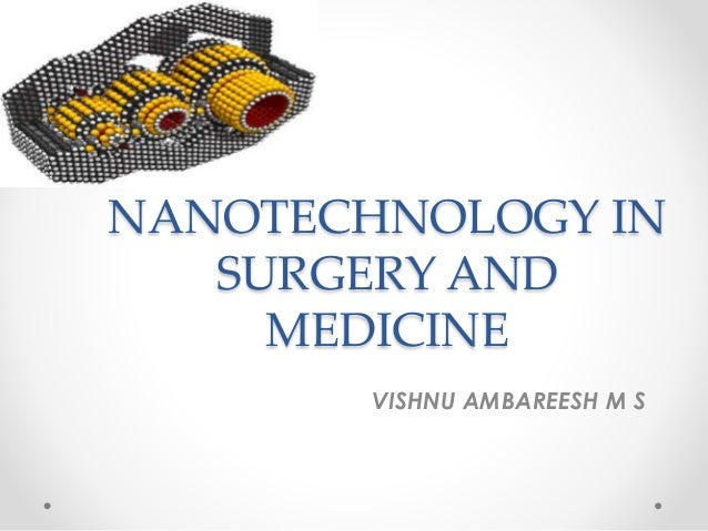 NANOTECHNOLOGY IN  SURGERY AND  MEDICINE  VISHNU AMBAREESH M S