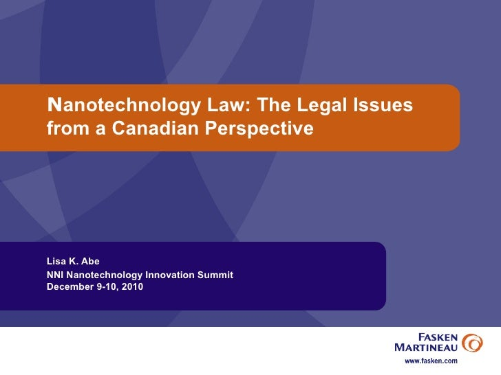 N anotechnology Law: The Legal Issues from a Canadian Perspective Lisa K. Abe NNI Nanotechnology Innovation Summit  Decemb...