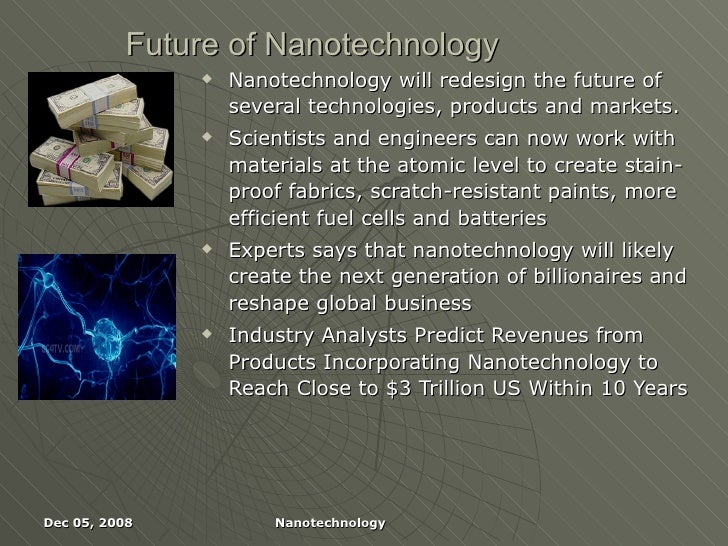 nanotechnology the future here now essay Due to these reasons most of the chief national nanotechnology organizations are now together with conversation of the public, feedback and ethical issues that are relating to the nanotechnologiesto future of the nano-technology the new emerging technology in the world is easy to predict.