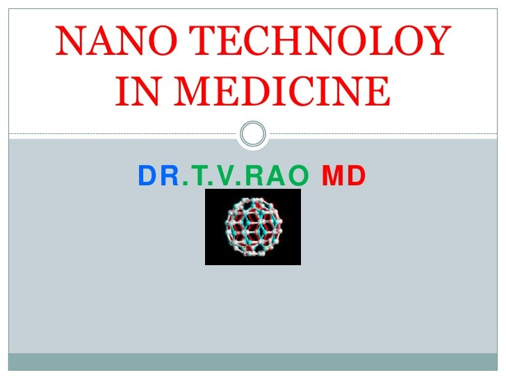 Dr.T.V.Rao MD<br />NANO TECHNOLOY IN MEDICINE<br />