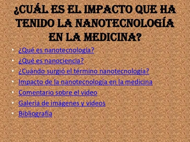 ¿Cuál es el impacto que hatenido la nanotecnología     en la medicina?•   ¿Qué es nanotecnología?•   ¿Qué es nanociencia?•...