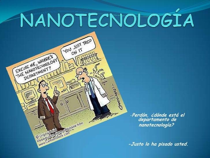 -Perdón, ¿dónde está el    departamento de    nanotecnología?-Justo lo ha pisado usted.