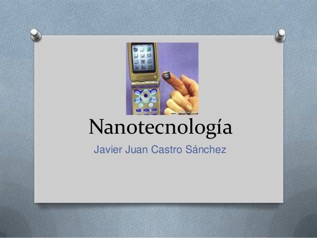 NanotecnologíaJavier Juan Castro Sánchez