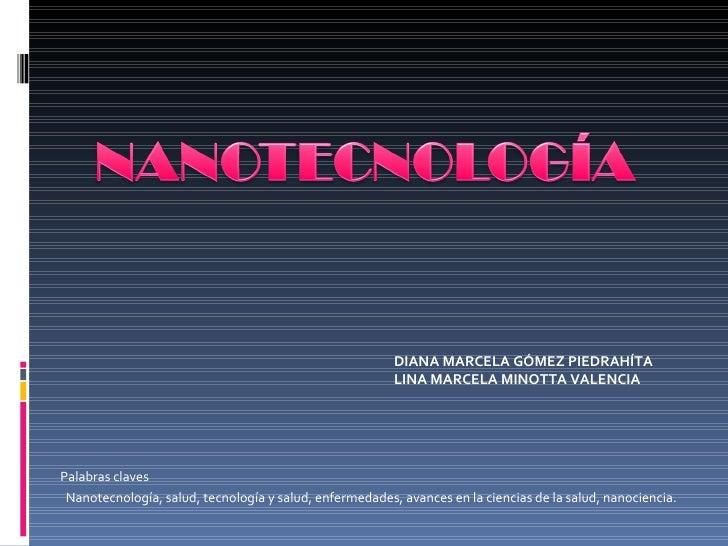 <ul><li>Palabras claves  </li></ul><ul><li>Nanotecnología, salud, tecnología y salud, enfermedades, avances en la ciencias...