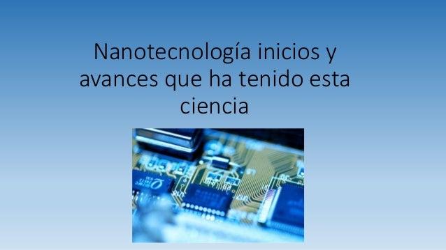Nanotecnología inicios y avances que ha tenido esta ciencia