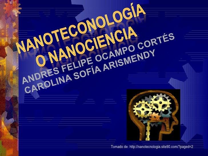 ANDRES FELIPE OCAMPO CORTÉS CAROLINA SOFÍA ARISMENDY Tomado de: http://nanotecnologia.site90.com/?paged=2