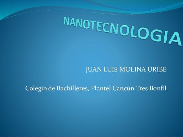 JUAN LUIS MOLINA URIBE Colegio de Bachilleres, Plantel Cancún Tres Bonfil