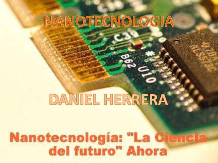 NANOTECNOLOGIA<br />DANIEL HERRERA<br />