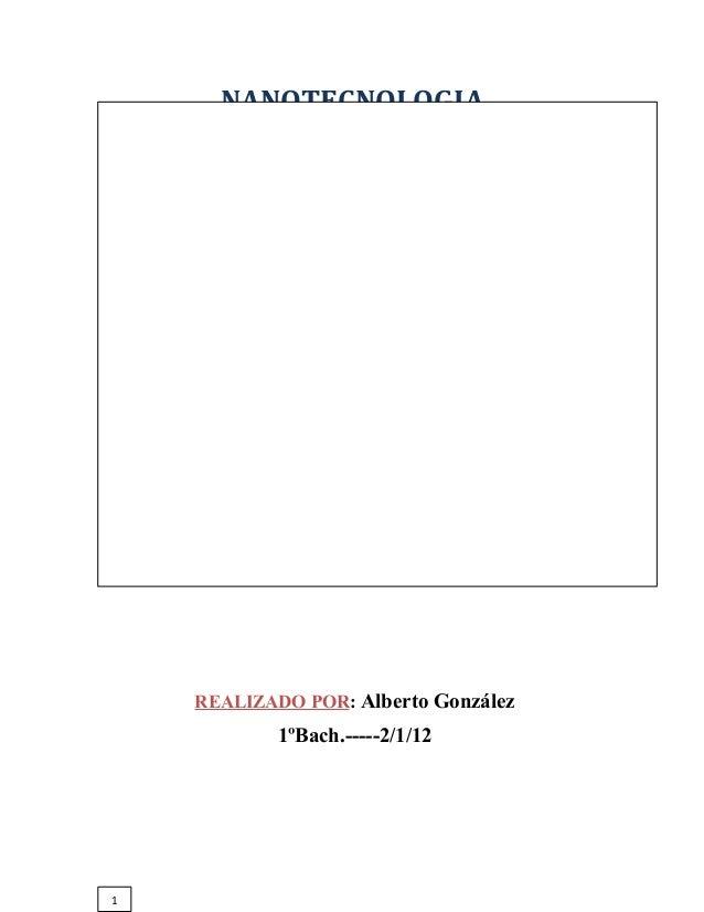 NANOTECNOLOGIA  REALIZADO POR: Alberto González  1ºBach.-----2/1/12  1