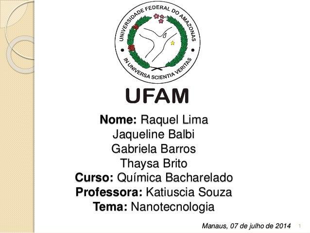 Nome: Raquel Lima Jaqueline Balbi Gabriela Barros Thaysa Brito Curso: Química Bacharelado Professora: Katiuscia Souza Tema...