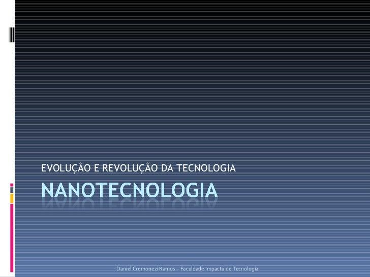 EVOLUÇÃO E REVOLUÇÃO DA TECNOLOGIA Daniel Cremonezi Ramos – Faculdade Impacta de Tecnologia