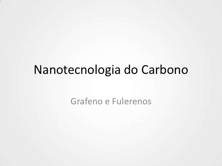 Nanotecnologia do Carbono     Grafeno e Fulerenos