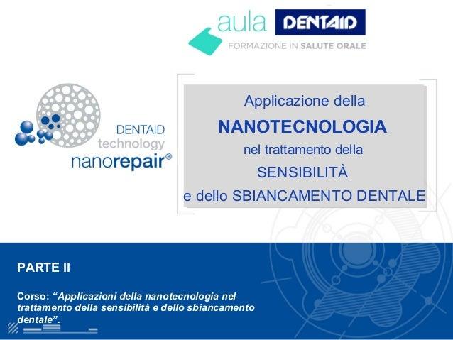 """Applicazione della NANOTECNOLOGIA nel trattamento della SENSIBILITÀ e dello SBIANCAMENTO DENTALE PARTE II Corso: """"Applicaz..."""