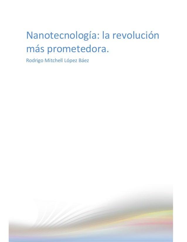 Nanotecnología: la revoluciónmás prometedora.Rodrigo Mitchell López Báez