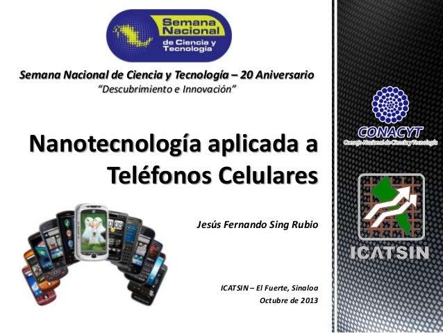 "Semana Nacional de Ciencia y Tecnología – 20 Aniversario ""Descubrimiento e Innovación""  Nanotecnología aplicada a Teléfono..."