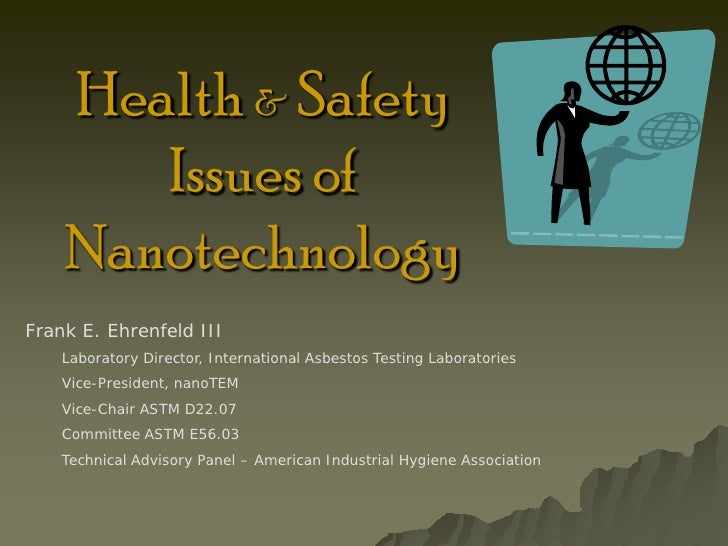 Health & Safety        Issues of     Nanotechnology Frank E. Ehrenfeld III     Laboratory Director, International Asbestos...