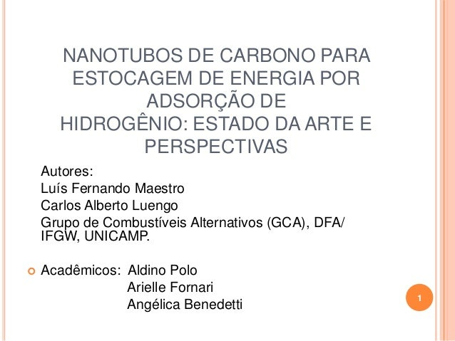 NANOTUBOS DE CARBONO PARAESTOCAGEM DE ENERGIA PORADSORÇÃO DEHIDROGÊNIO: ESTADO DA ARTE EPERSPECTIVASAutores:Luís Fernando ...