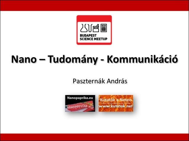 Nano  –  Tudomány  -‐  Kommunikáció   Paszternák  András   www.kutatok.net