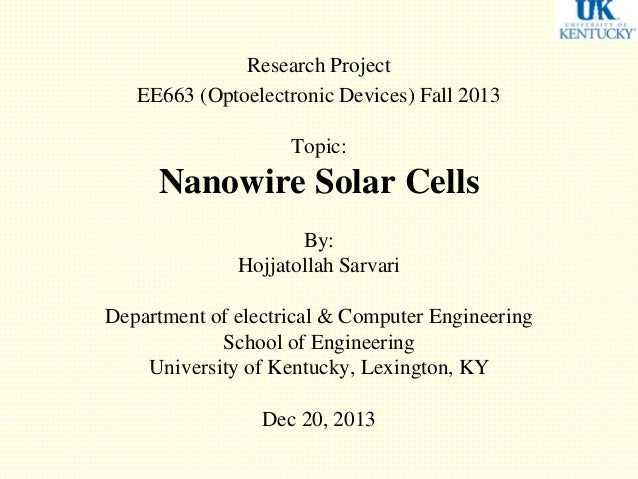 Research Project EE663 (Optoelectronic Devices) Fall 2013 Topic: Nanowire Solar Cells By: Hojjatollah Sarvari Department o...