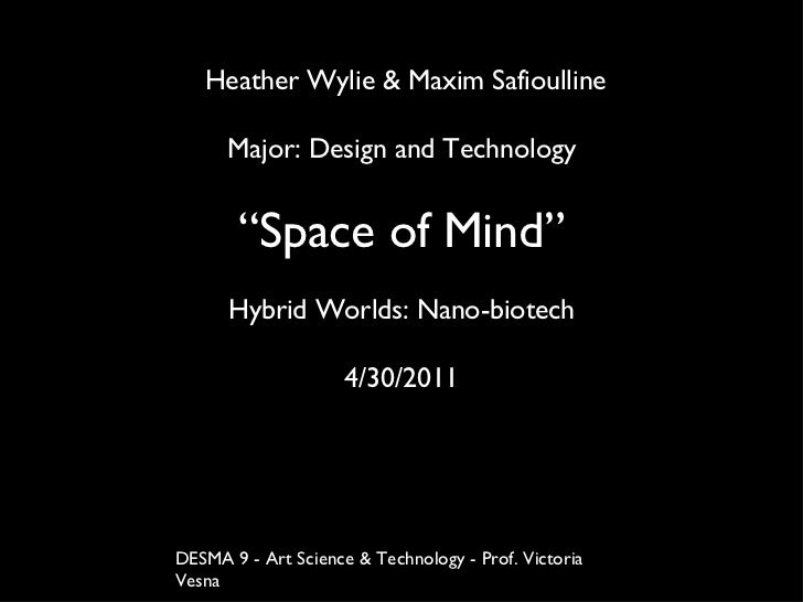 "Heather Wylie & Maxim Safioulline Major: Design and Technology "" Space of Mind"" Hybrid Worlds: Nano-biotech 4/30/2011 DESM..."