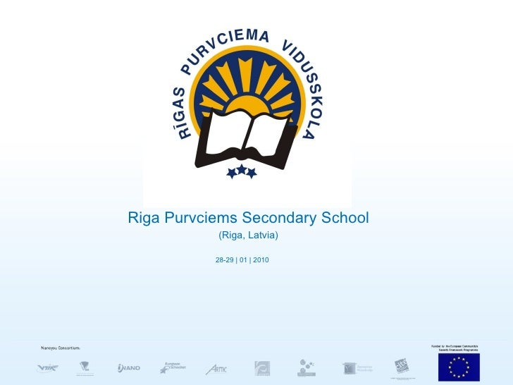 Riga Purvciems Secondary School (Riga , Latvia ) 28-29   01   2010