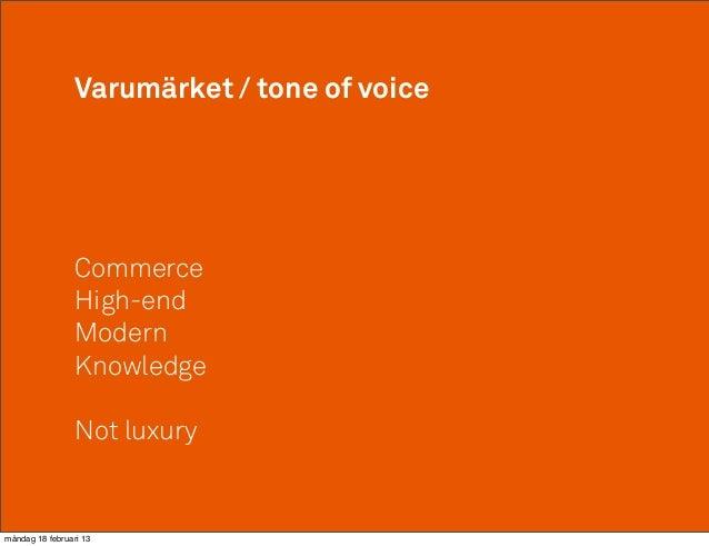 Varumärket / tone of voice                 Commerce                 High-end                 Modern                 Knowle...