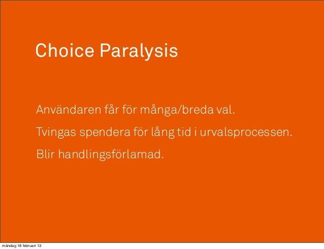 Choice Paralysis                  Användaren får för många/breda val.                  Tvingas spendera för lång tid i urv...
