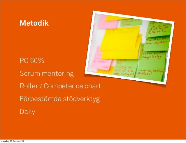 Metodik                 PO 50%                 Scrum mentoring                 Roller / Competence chart                 F...
