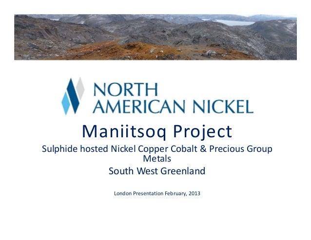 ManiitsoqProject SulphidehostedNickelCopperCobalt&PreciousGroup Metals SouthWestGreenland LondonPresentation...