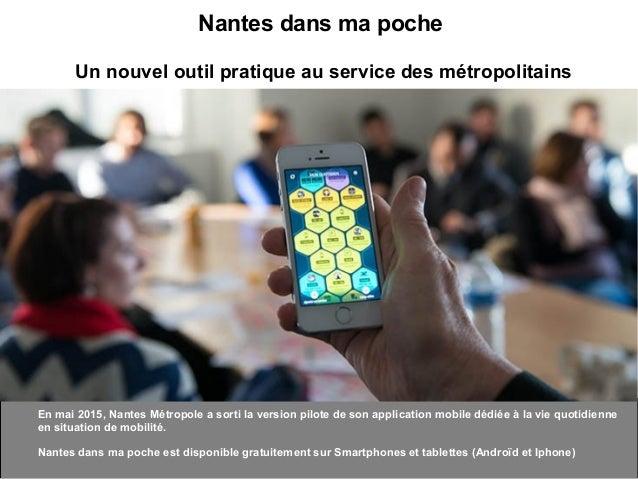 Nantes dans ma poche Un nouvel outil pratique au service des métropolitains En mai 2015, Nantes Métropole a sorti la versi...