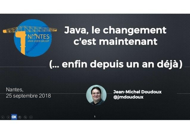 1 Java, le changement c'est maintenant (... enfin depuis un an déjà) Java, le changement c'est maintenant (... enfin depui...