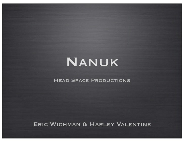 Nanuk     Head Space ProductionsEric Wichman & Harley Valentine