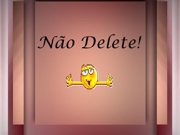Não Delete!