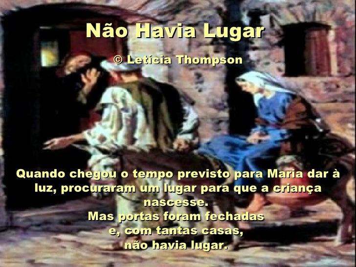 Não Havia Lugar   © Letícia Thompson   Quando chegou o tempo previsto para Maria dar à luz, procuraram um lugar para que...